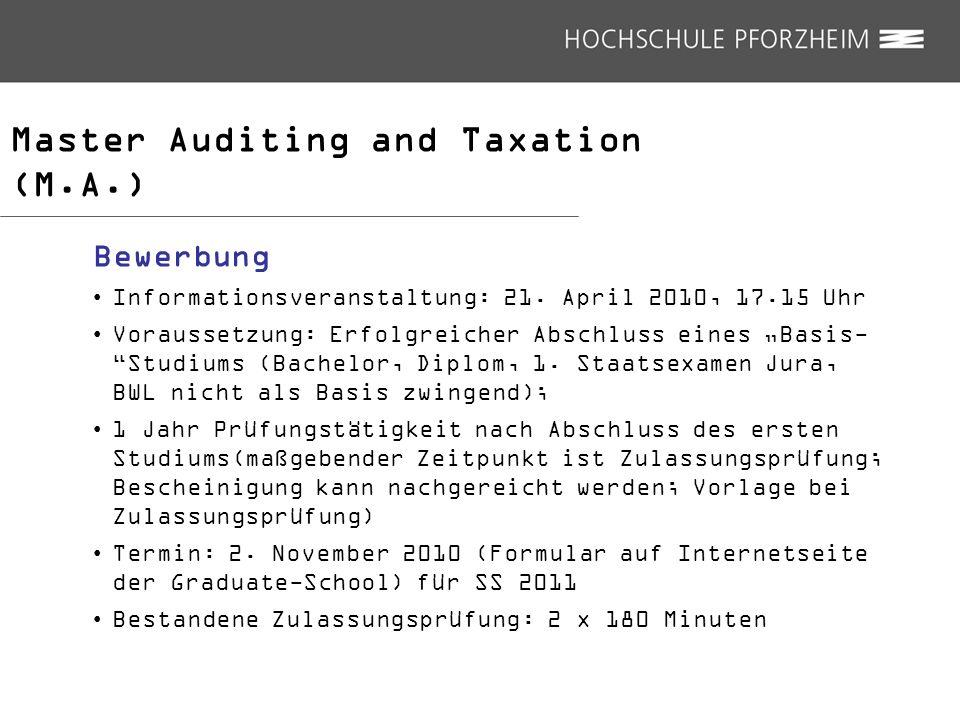 Master Auditing and Taxation (M.A.) Bewerbung Informationsveranstaltung: 21. April 2010, 17.15 Uhr Voraussetzung: Erfolgreicher Abschluss eines Basis-