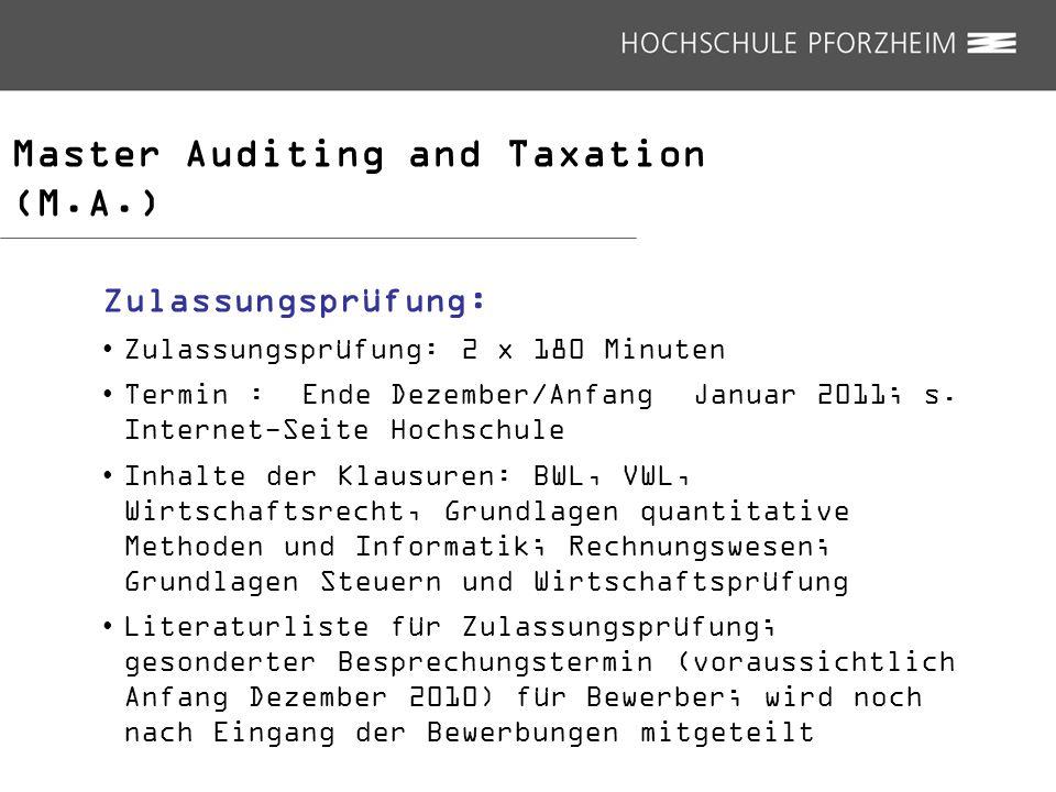 Master Auditing and Taxation (M.A.) Zulassungsprüfung: Zulassungsprüfung: 2 x 180 Minuten Termin : Ende Dezember/Anfang Januar 2011; s. Internet-Seite