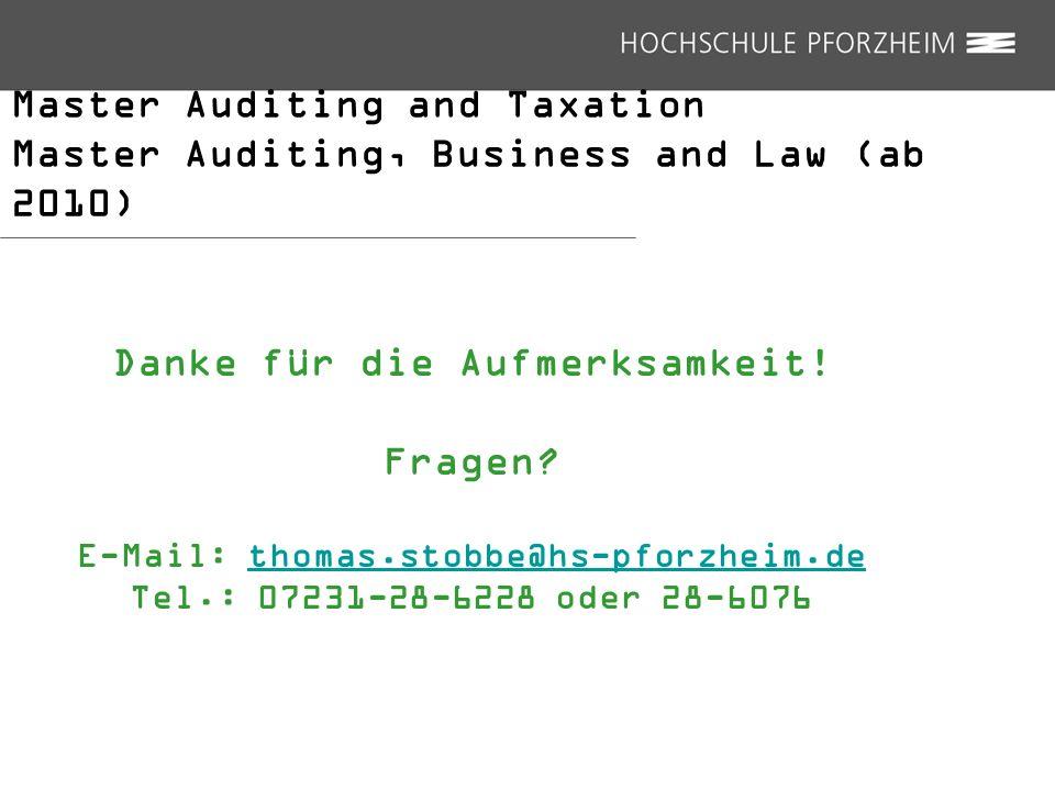 Master Auditing and Taxation Master Auditing, Business and Law (ab 2010) Danke für die Aufmerksamkeit! Fragen? E-Mail: thomas.stobbe@hs-pforzheim.deth