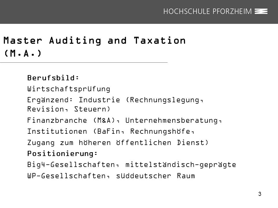 Master Auditing and Taxation (M.A.) Qualifikationsziele: 4 Bereiche: BWL/VWL (anrechenbar WP-Examen) Wirtschaftsrecht (anrechenbar WP-Examen) Steuern Wirtschaftsprüfung Abschlussgrad: Master of Arts (M.A.) 4