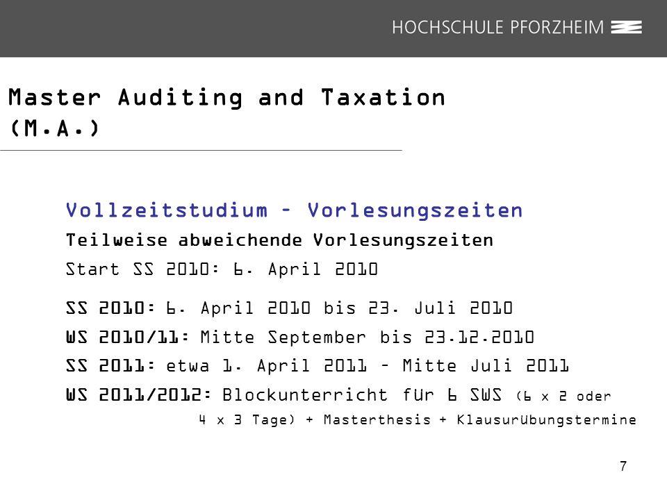 Master Auditing and Taxation (M.A.) Vollzeitstudium – Vorlesungszeiten Teilweise abweichende Vorlesungszeiten Start SS 2010: 6. April 2010 SS 2010: 6.