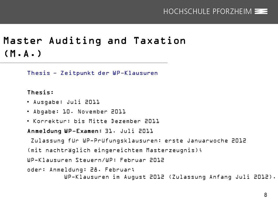 Master Auditing and Taxation (M.A.) Thesis - Zeitpunkt der WP-Klausuren Thesis: Ausgabe: Juli 2011 Abgabe: 10. November 2011 Korrektur: bis Mitte Deze