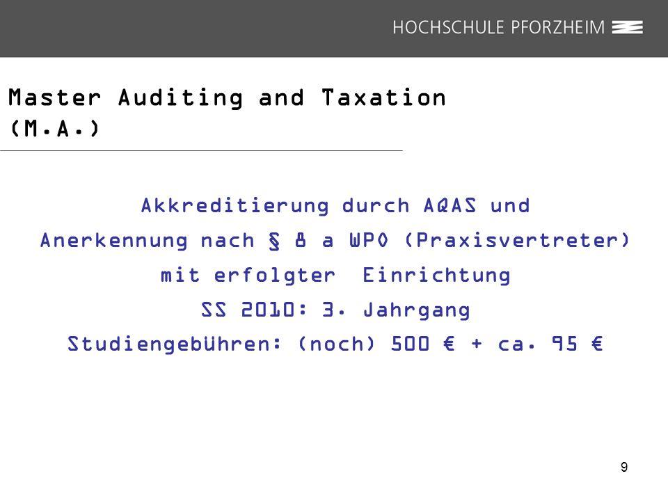 Master Auditing and Taxation (M.A.) Akkreditierung durch AQAS und Anerkennung nach § 8 a WPO (Praxisvertreter) mit erfolgter Einrichtung SS 2010: 3. J