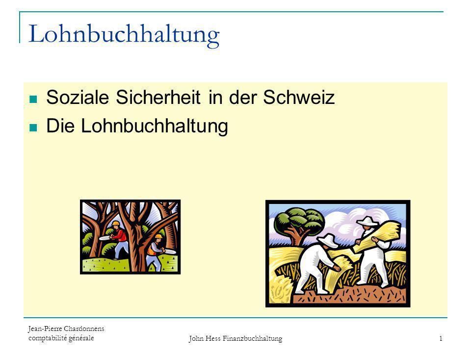Jean-Pierre Chardonnens comptabilité générale John Hess Finanzbuchhaltung 1 Lohnbuchhaltung Soziale Sicherheit in der Schweiz Die Lohnbuchhaltung