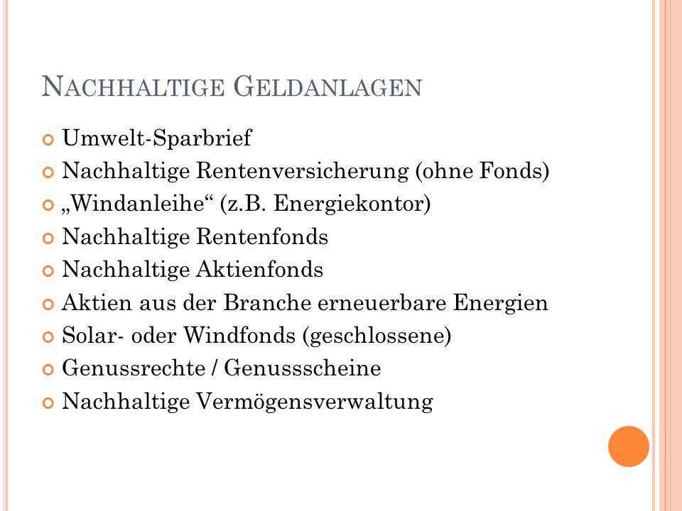 N ACHHALTIGE G ELDANLAGEN Umwelt-Sparbrief Nachhaltige Rentenversicherung (ohne Fonds) Windanleihe (z.B. Energiekontor) Nachhaltige Rentenfonds Nachha