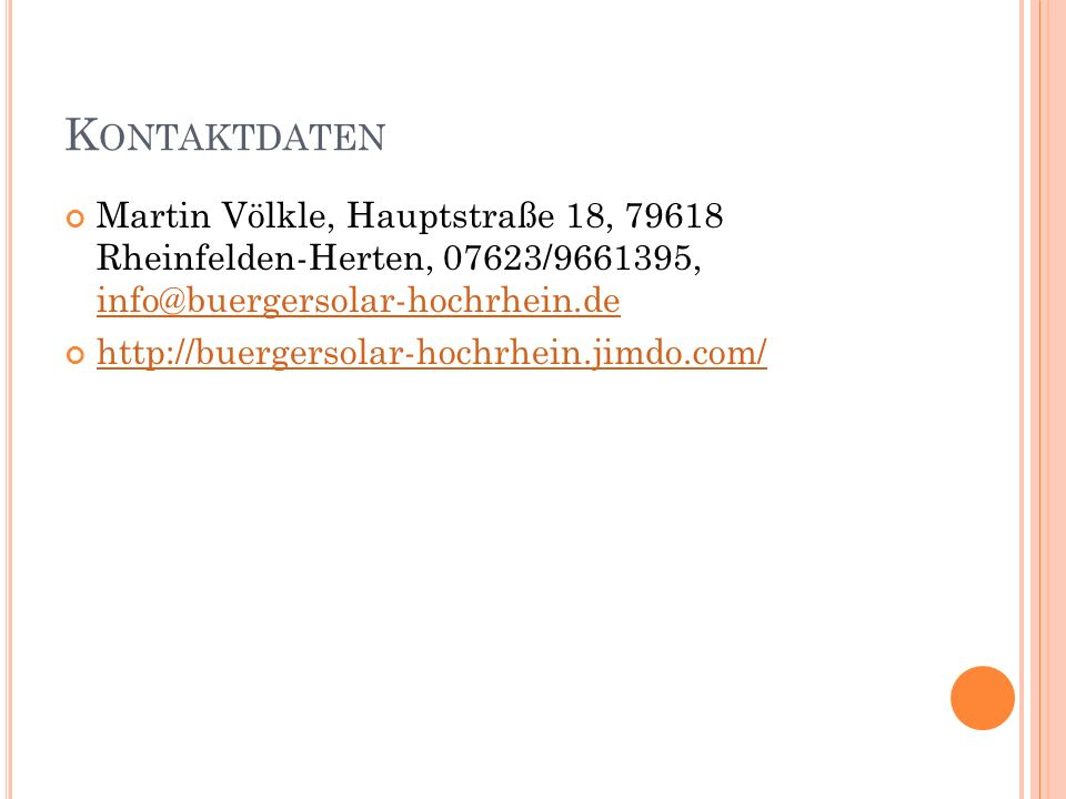 K ONTAKTDATEN Martin Völkle, Hauptstraße 18, 79618 Rheinfelden-Herten, 07623/9661395, info@buergersolar-hochrhein.de info@buergersolar-hochrhein.de ht