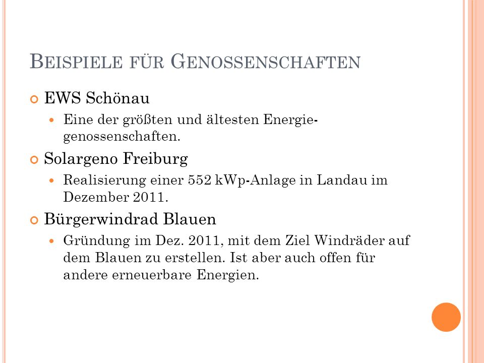 B EISPIELE FÜR G ENOSSENSCHAFTEN EWS Schönau Eine der größten und ältesten Energie- genossenschaften. Solargeno Freiburg Realisierung einer 552 kWp-An