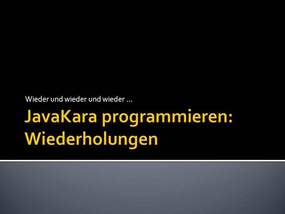 public void myProgram() { for (int i = 0; i < 5; i++) { kara.putLeaf(); kara.move(); } Zähler erhöhen: Beliebige Anweisungen Abbruchbedingung: Boolescher Ausdruck Zähler initialisieren: Beliebige Anweisungen