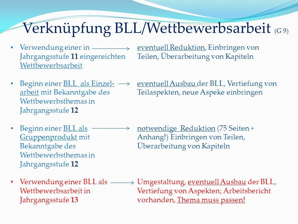 Verknüpfung BLL/Wettbewerbsarbeit (G 9) Verwendung einer in Jahrgangsstufe 11 eingereichten Wettbewerbsarbeit Beginn einer BLL als Einzel- arbeit mit