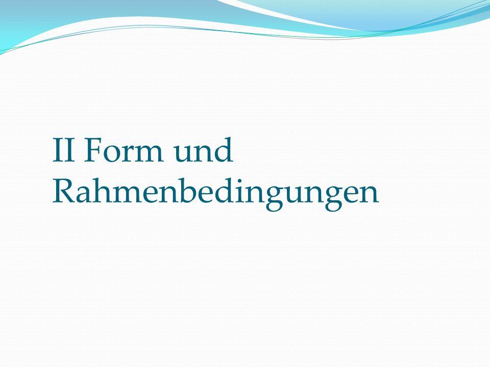 II Form und Rahmenbedingungen