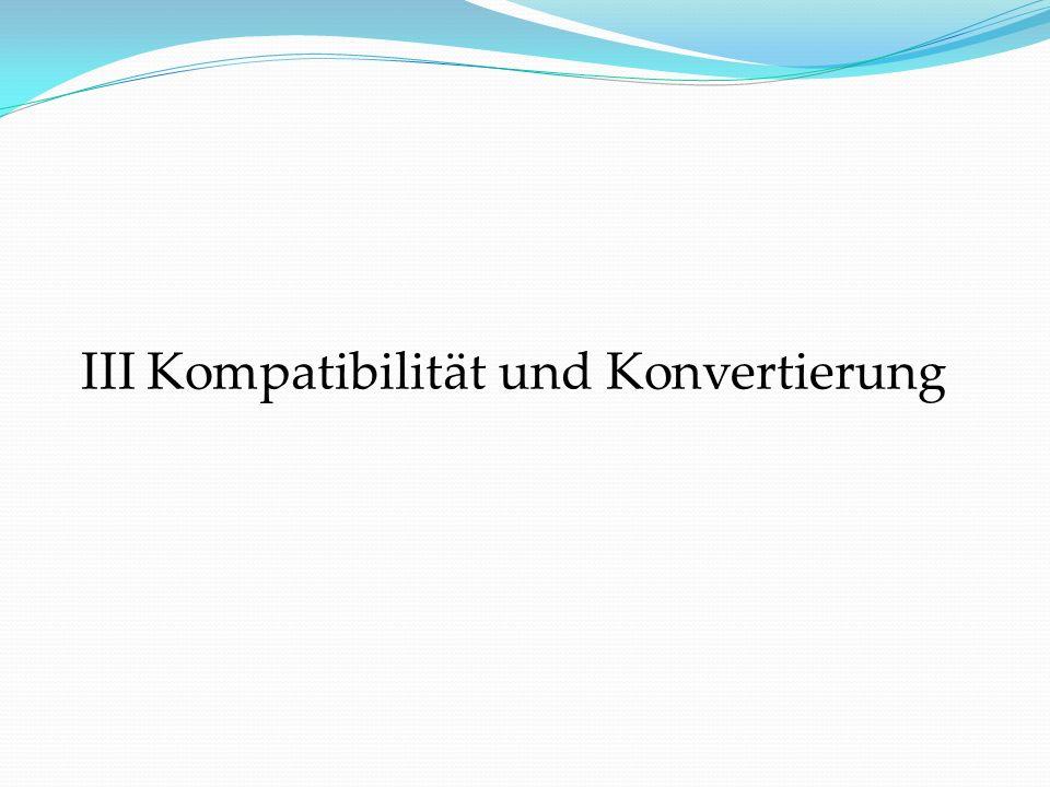 III Kompatibilität und Konvertierung