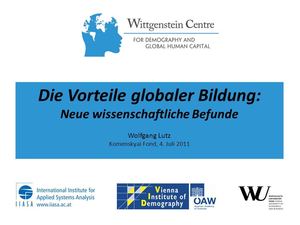 Die Vorteile globaler Bildung: Neue wissenschaftliche Befunde Wolfgang Lutz Komenskyai Fond, 4. Juli 2011