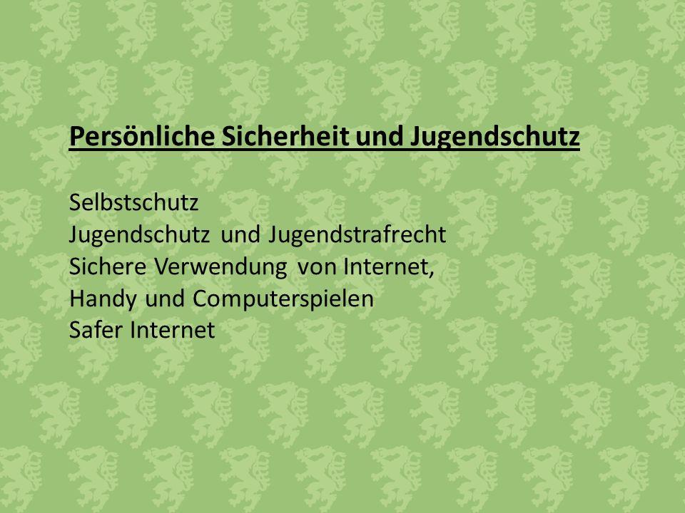 Persönliche Sicherheit und Jugendschutz Selbstschutz Jugendschutz und Jugendstrafrecht Sichere Verwendung von Internet, Handy und Computerspielen Safe