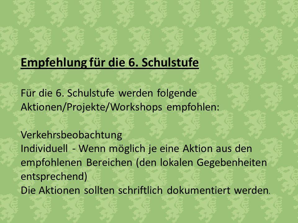 Empfehlung für die 6. Schulstufe Für die 6. Schulstufe werden folgende Aktionen/Projekte/Workshops empfohlen: Verkehrsbeobachtung Individuell - Wenn m