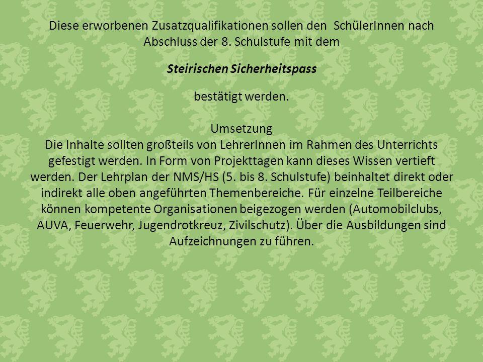 Diese erworbenen Zusatzqualifikationen sollen den SchülerInnen nach Abschluss der 8. Schulstufe mit dem Steirischen Sicherheitspass bestätigt werden.