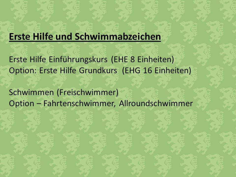 Erste Hilfe und Schwimmabzeichen Erste Hilfe Einführungskurs (EHE 8 Einheiten) Option: Erste Hilfe Grundkurs (EHG 16 Einheiten) Schwimmen (Freischwimmer) Option – Fahrtenschwimmer, Allroundschwimmer