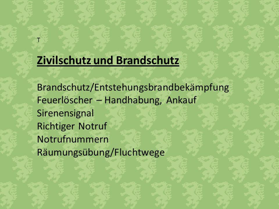 T Zivilschutz und Brandschutz Brandschutz/Entstehungsbrandbekämpfung Feuerlöscher – Handhabung, Ankauf Sirenensignal Richtiger Notruf Notrufnummern Rä