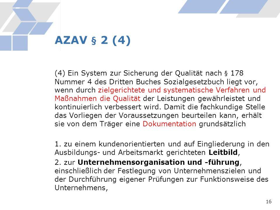 AZAV § 2 (4) (4) Ein System zur Sicherung der Qualität nach § 178 Nummer 4 des Dritten Buches Sozialgesetzbuch liegt vor, wenn durch zielgerichtete un