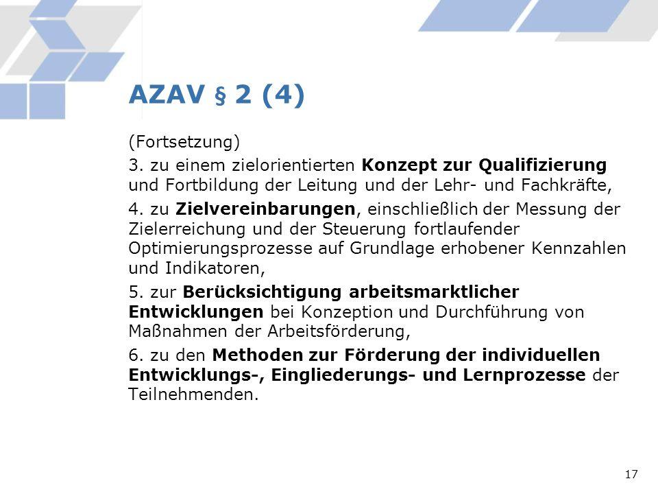 AZAV § 2 (4) (Fortsetzung) 3. zu einem zielorientierten Konzept zur Qualifizierung und Fortbildung der Leitung und der Lehr- und Fachkräfte, 4. zu Zie