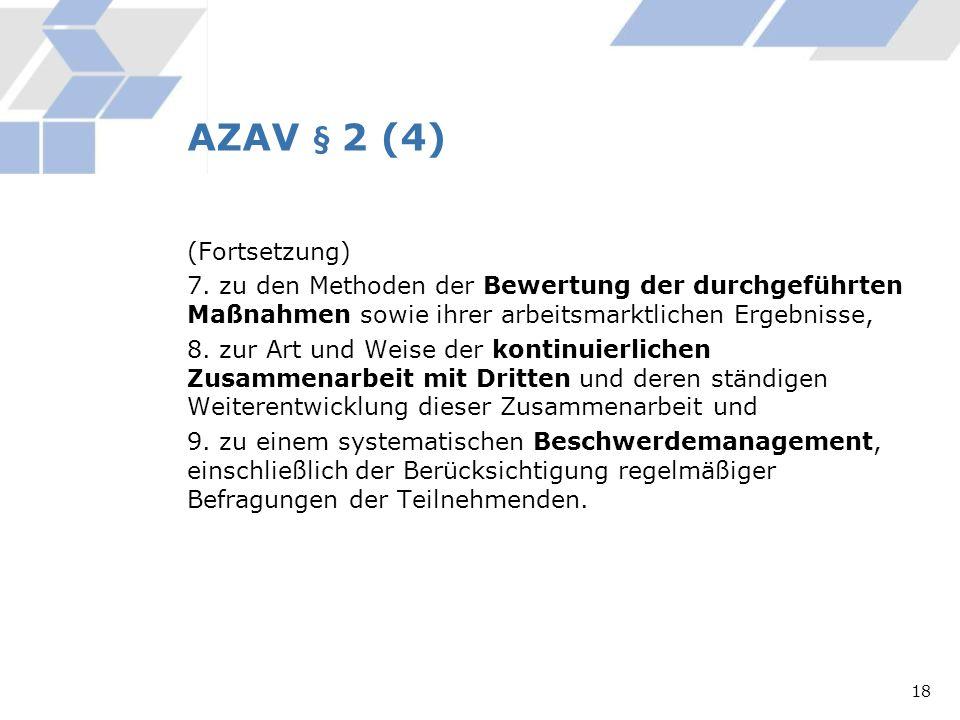 AZAV § 2 (4) (Fortsetzung) 7. zu den Methoden der Bewertung der durchgeführten Maßnahmen sowie ihrer arbeitsmarktlichen Ergebnisse, 8. zur Art und We