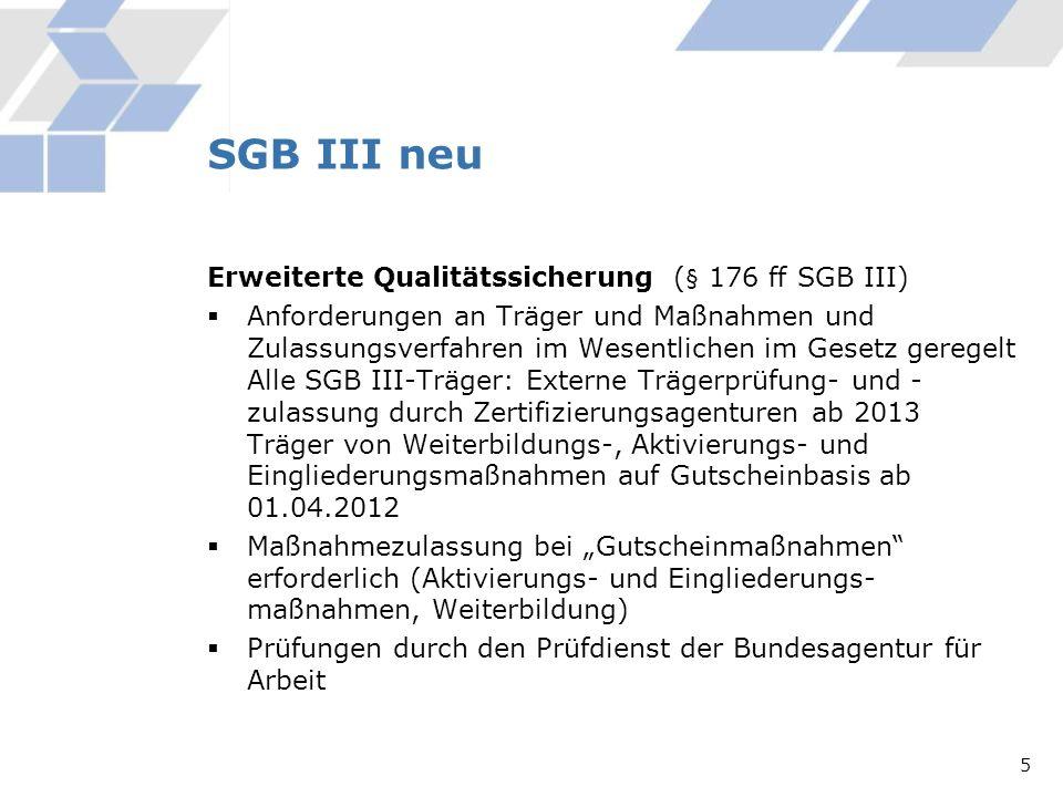 Erweiterte Qualitätssicherung ( § 176 ff SGB III) Anforderungen an Träger und Maßnahmen und Zulassungsverfahren im Wesentlichen im Gesetz geregelt All