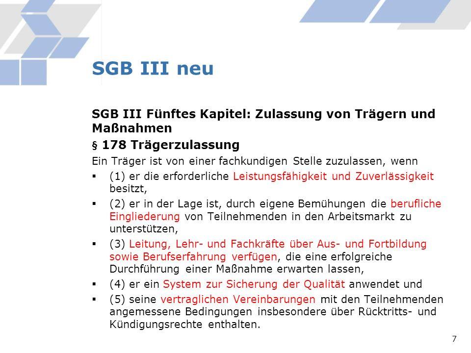 SGB III Fünftes Kapitel: Zulassung von Trägern und Maßnahmen § 178 Trägerzulassung Ein Träger ist von einer fachkundigen Stelle zuzulassen, wenn (1) e