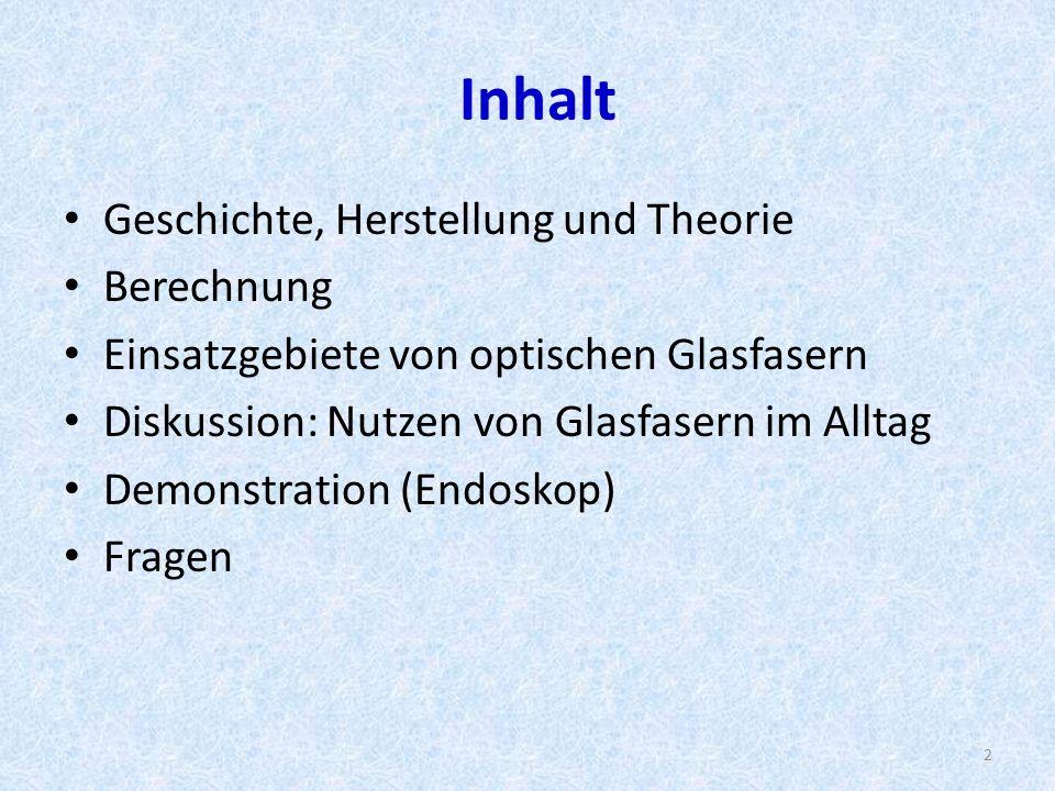 Inhalt Geschichte, Herstellung und Theorie Berechnung Einsatzgebiete von optischen Glasfasern Diskussion: Nutzen von Glasfasern im Alltag Demonstration (Endoskop) Fragen 2