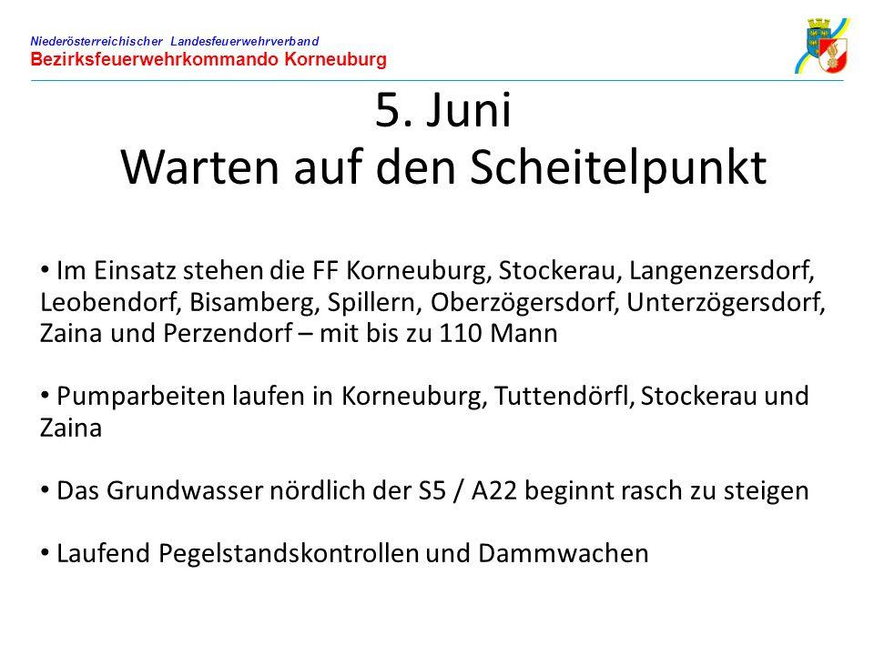 Niederösterreichischer Landesfeuerwehrverband Bezirksfeuerwehrkommando Korneuburg 5. Juni Warten auf den Scheitelpunkt Im Einsatz stehen die FF Korneu