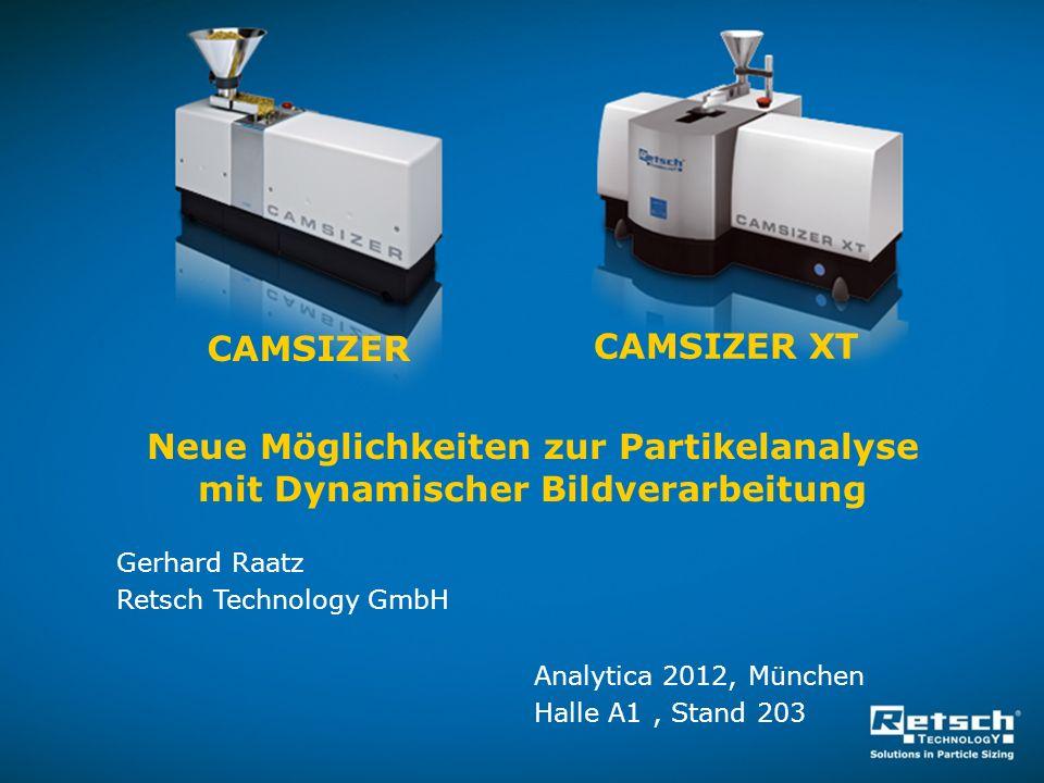 Neue Möglichkeiten zur Partikelanalyse mit Dynamischer Bildverarbeitung CAMSIZER CAMSIZER XT Gerhard Raatz Retsch Technology GmbH Analytica 2012, Münc