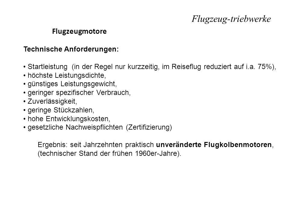 Flugzeug-triebwerke Flugzeugmotore Technische Anforderungen: Startleistung (in der Regel nur kurzzeitig, im Reiseflug reduziert auf i.a. 75%), höchste