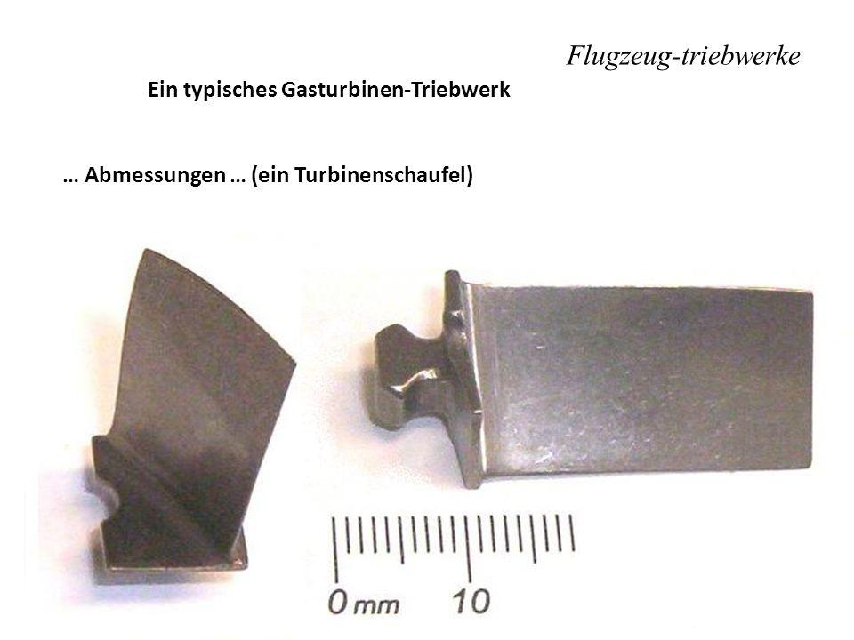 Flugzeug-triebwerke Ein typisches Gasturbinen-Triebwerk … Abmessungen … (ein Turbinenschaufel)