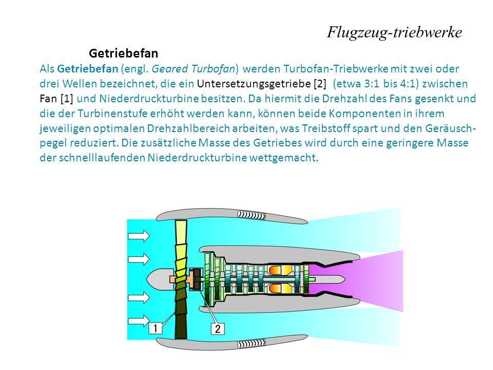 Flugzeug-triebwerke Getriebefan Als Getriebefan (engl. Geared Turbofan) werden Turbofan-Triebwerke mit zwei oder drei Wellen bezeichnet, die ein Unter