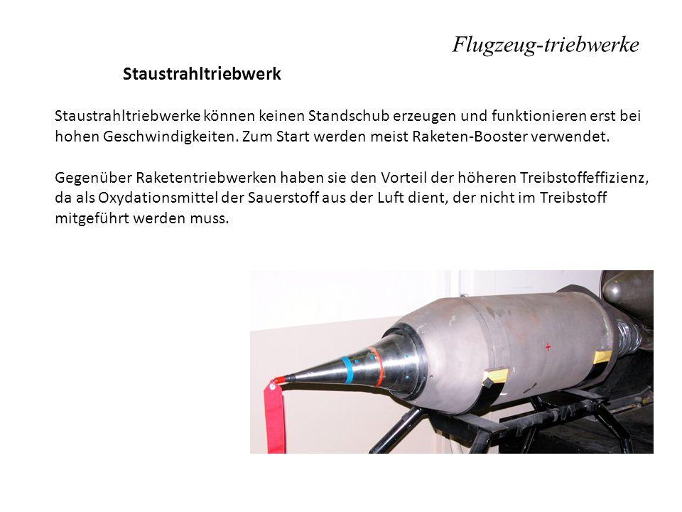 Flugzeug-triebwerke Staustrahltriebwerk Staustrahltriebwerke können keinen Standschub erzeugen und funktionieren erst bei hohen Geschwindigkeiten. Zum