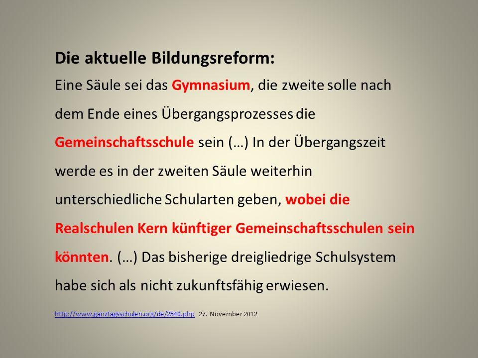 Die aktuelle Bildungsreform: Eine Säule sei das Gymnasium, die zweite solle nach dem Ende eines Übergangsprozesses die Gemeinschaftsschule sein (…) In