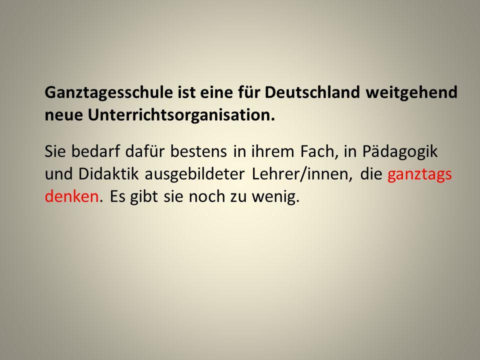 Ganztagesschule ist eine für Deutschland weitgehend neue Unterrichtsorganisation. Sie bedarf dafür bestens in ihrem Fach, in Pädagogik und Didaktik au