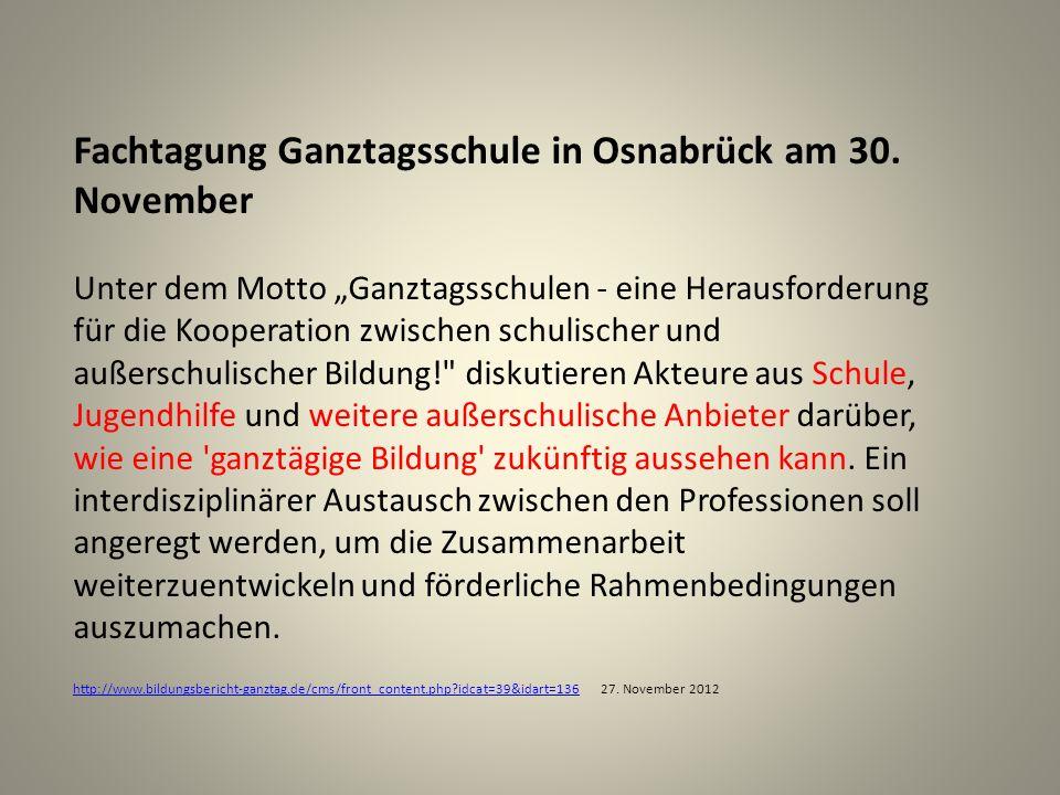 Fachtagung Ganztagsschule in Osnabrück am 30. November Unter dem Motto Ganztagsschulen - eine Herausforderung für die Kooperation zwischen schulischer