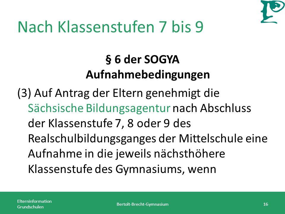 Nach Klassenstufen 7 bis 9 § 6 der SOGYA Aufnahmebedingungen (3) Auf Antrag der Eltern genehmigt die Sächsische Bildungsagentur nach Abschluss der Kla