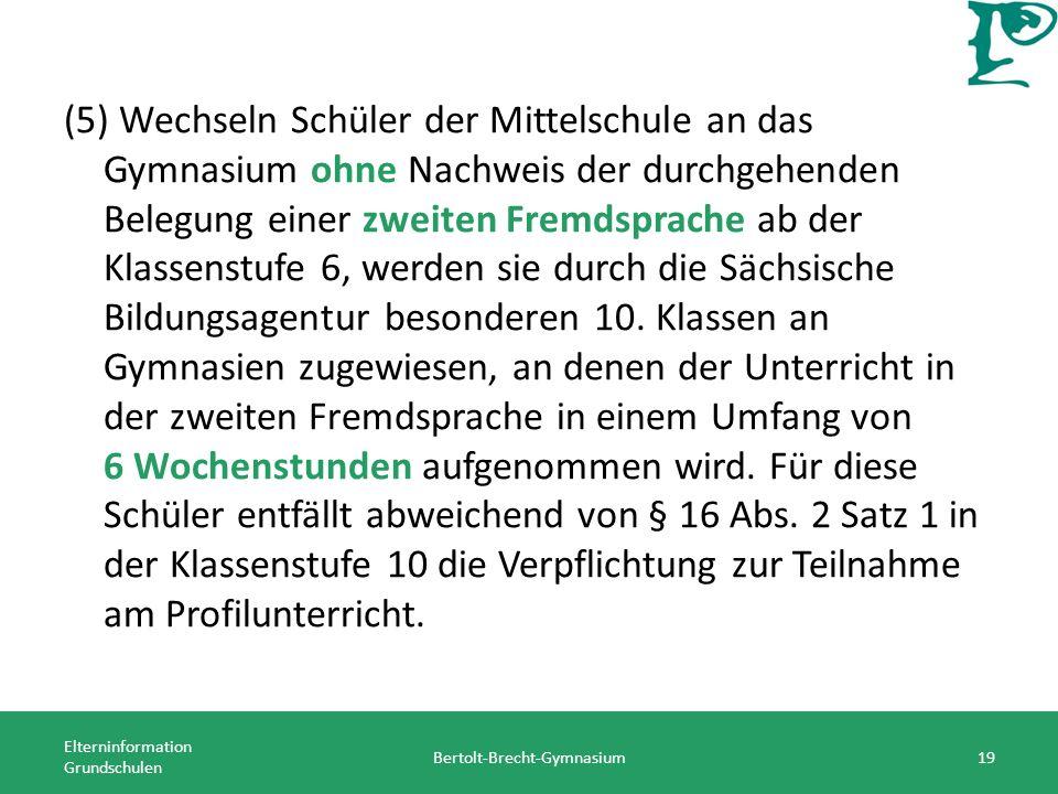 (5) Wechseln Schüler der Mittelschule an das Gymnasium ohne Nachweis der durchgehenden Belegung einer zweiten Fremdsprache ab der Klassenstufe 6, werden sie durch die Sächsische Bildungsagentur besonderen 10.