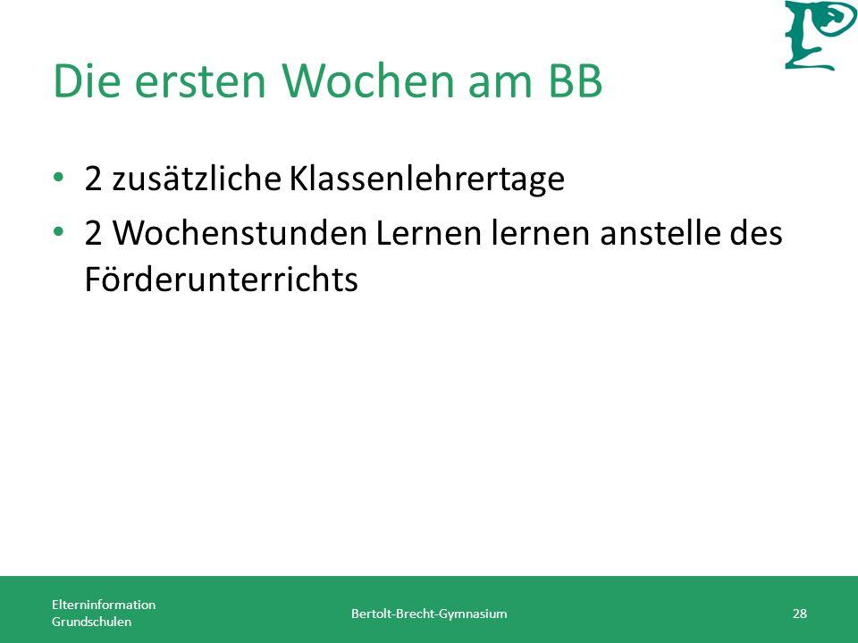 Die ersten Wochen am BB 2 zusätzliche Klassenlehrertage 2 Wochenstunden Lernen lernen anstelle des Förderunterrichts Elterninformation Grundschulen Bertolt-Brecht-Gymnasium28