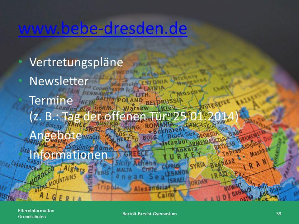 www.bebe-dresden.de Vertretungspläne Newsletter Termine (z. B.: Tag der offenen Tür: 25.01.2014) Angebote Informationen Elterninformation Grundschulen