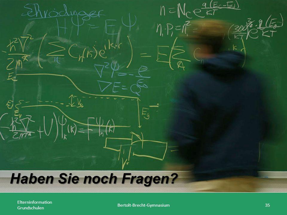 Elterninformation Grundschulen Bertolt-Brecht-Gymnasium35 Haben Sie noch Fragen?