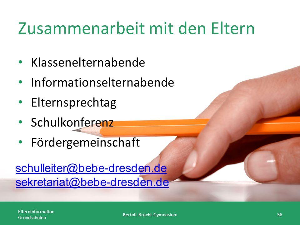 Zusammenarbeit mit den Eltern Klassenelternabende Informationselternabende Elternsprechtag Schulkonferenz Fördergemeinschaft Elterninformation Grundschulen Bertolt-Brecht-Gymnasium36 schulleiter@bebe-dresden.de sekretariat@bebe-dresden.de