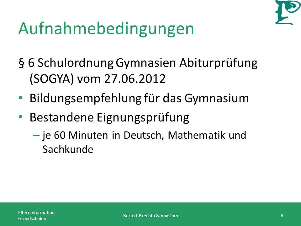 Aufnahmebedingungen § 6 Schulordnung Gymnasien Abiturprüfung (SOGYA) vom 27.06.2012 Bildungsempfehlung für das Gymnasium Bestandene Eignungsprüfung –