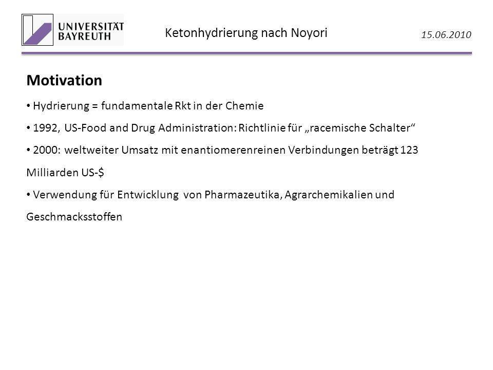 Ketonhydrierung nach Noyori 15.06.2010 Motivation Hydrierung = fundamentale Rkt in der Chemie 1992, US-Food and Drug Administration: Richtlinie für ra