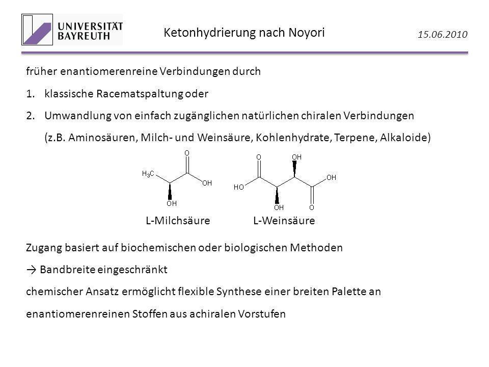 Ketonhydrierung nach Noyori 15.06.2010 früher enantiomerenreine Verbindungen durch 1.klassische Racematspaltung oder 2.Umwandlung von einfach zugängli