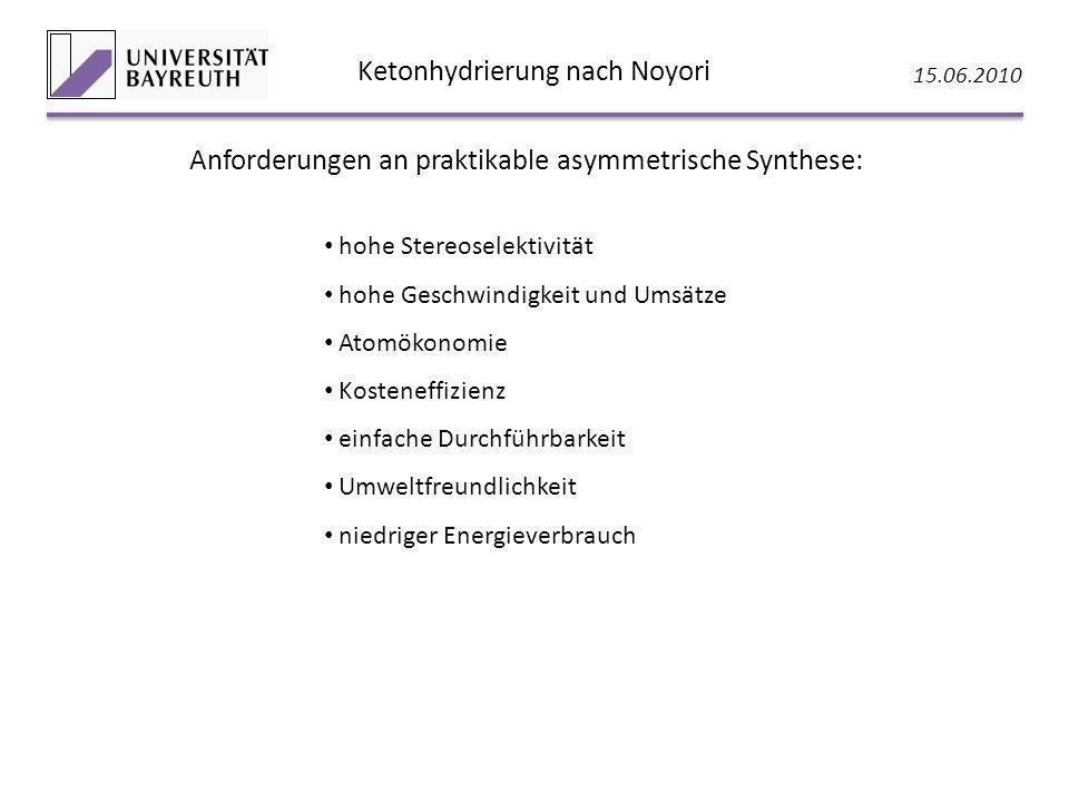 Ketonhydrierung nach Noyori 15.06.2010 Anforderungen an praktikable asymmetrische Synthese: hohe Stereoselektivität hohe Geschwindigkeit und Umsätze A