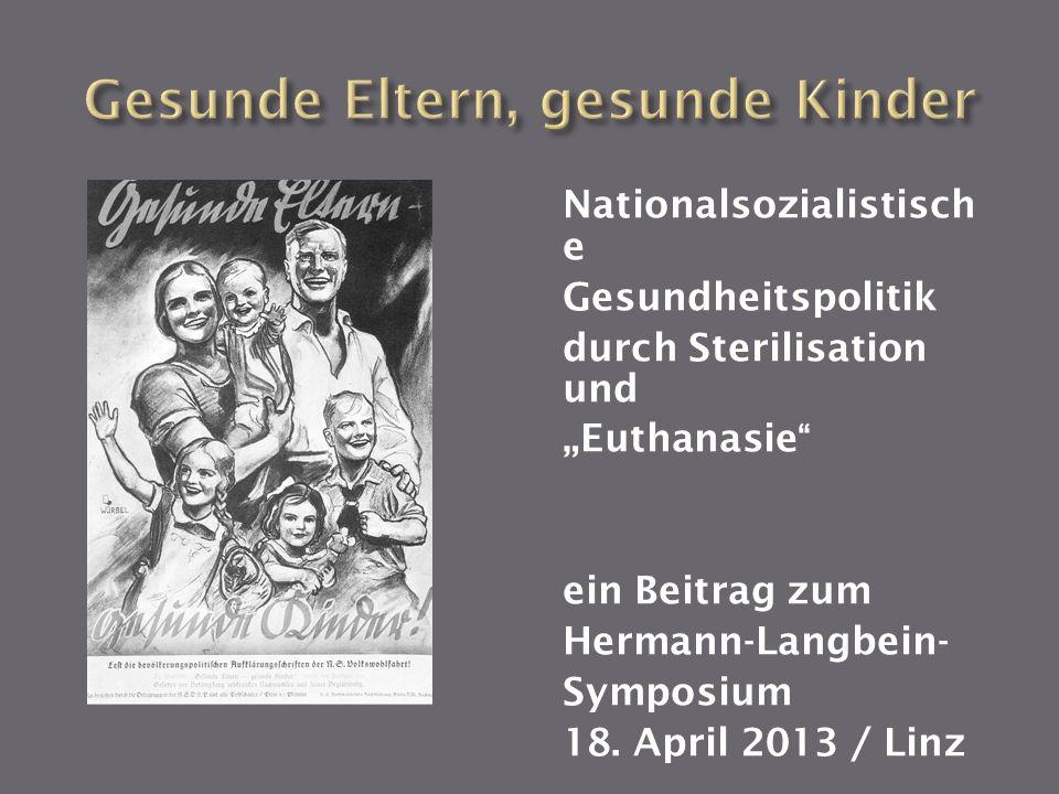 Nationalsozialistisch e Gesundheitspolitik durch Sterilisation und Euthanasie ein Beitrag zum Hermann-Langbein- Symposium 18. April 2013 / Linz