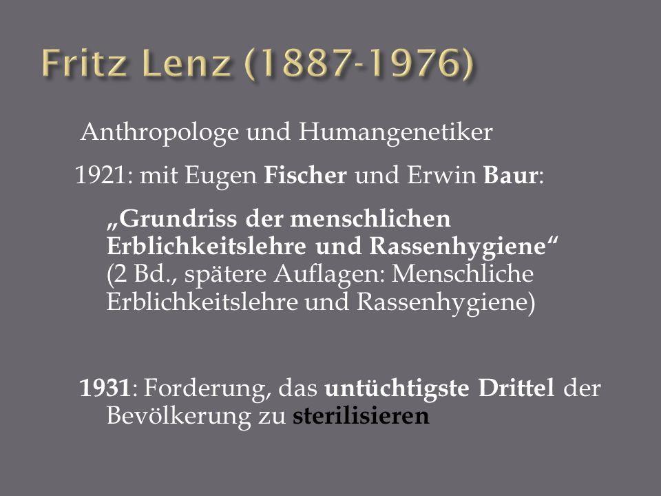 Anthropologe und Humangenetiker 1921: mit Eugen Fischer und Erwin Baur : Grundriss der menschlichen Erblichkeitslehre und Rassenhygiene (2 Bd., später