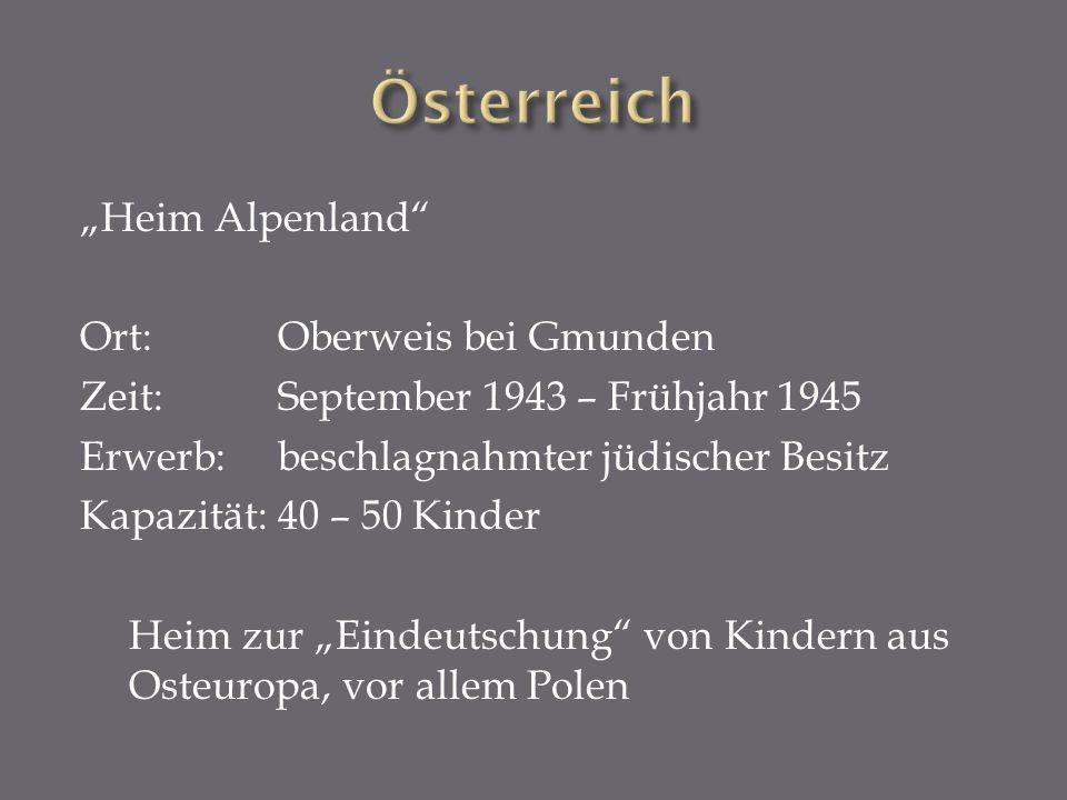 Heim Alpenland Ort: Oberweis bei Gmunden Zeit:September 1943 – Frühjahr 1945 Erwerb:beschlagnahmter jüdischer Besitz Kapazität:40 – 50 Kinder Heim zur