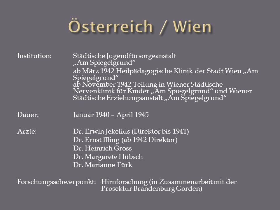 Institution: Städtische Jugendfürsorgeanstalt Am Spiegelgrund ab März 1942 Heilpädagogische Klinik der Stadt Wien Am Spiegelgrund ab November 1942 Tei